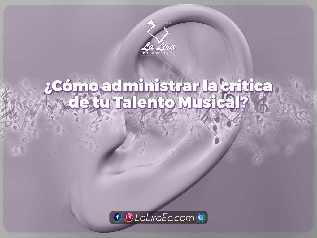 ¿Cómo administrar la crítica de tu Talento Musical? - La-Lira-Tienda-Musical